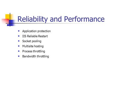 Reliability and Performance Application protection IIS Reliable Restart Socket pooling Multisite hosting Process throttling Bandwidth throttling.