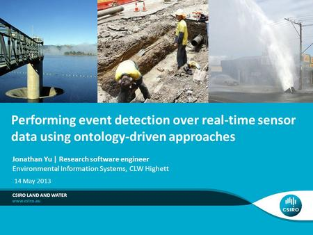 Performing event detection over real-time sensor data using ontology-driven approaches CSIRO LAND AND WATER Jonathan Yu | Research software engineer Environmental.