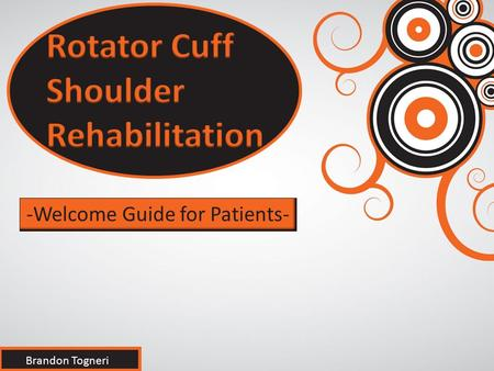 -Welcome Guide for Patients- Brandon Togneri So you injured your Rotator Cuff.