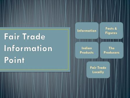 Facts and Figures Indian Products Producers Fair Trade Local Information The Fair Trade organisation, which is a non profitable organisation, aims to.