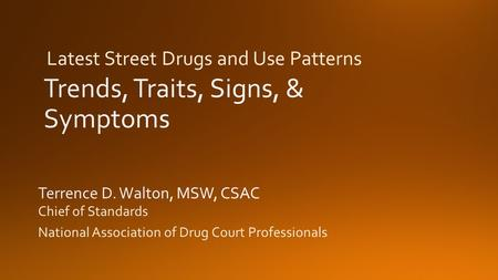 Chief of Standards National Association of Drug Court Professionals Latest Street Drugs and Use Patterns.