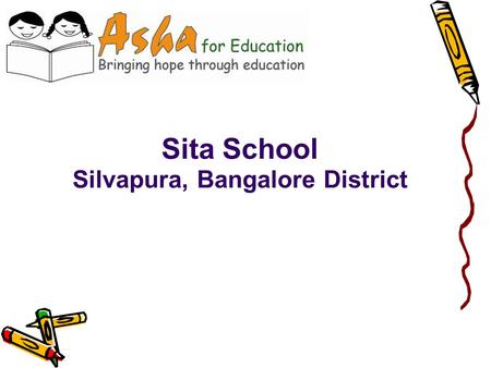 Sita School Silvapura, Bangalore District. About Sita School is located in Silvapura, North Bangalore (28km from Bangalore) It is located on an acre of.