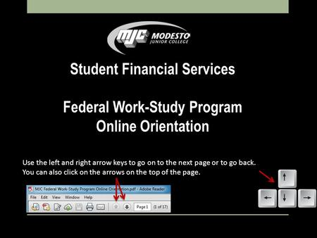 Student Financial Services Federal Work-Study Program Online Orientation Use the left and right arrow keys to go on to the next page or to go back. You.