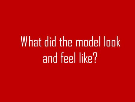 What did the model look and feel like?. Why are there only a few white blood cells?