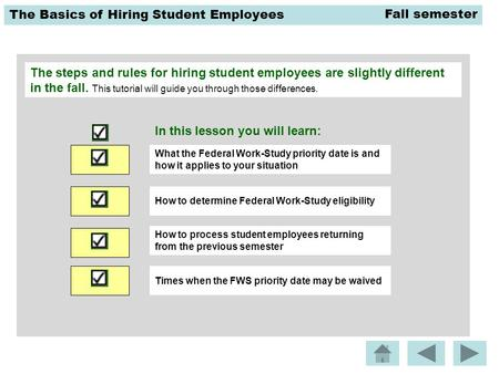 The Basics of Hiring Student Employees The steps and rules for hiring student employees are slightly different in the fall. This tutorial will guide you.