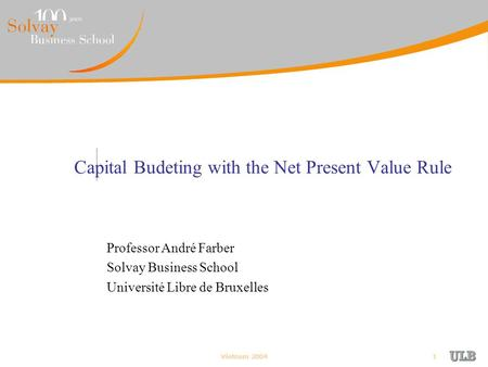 Vietnam 20041 Capital Budeting with the Net Present Value Rule Professor André Farber Solvay Business School Université Libre de Bruxelles.