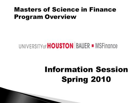 Information Session Spring 2010 Masters of Science in Finance Program Overview.