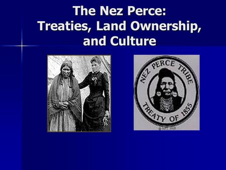 The Nez Perce: Treaties, Land Ownership, and Culture