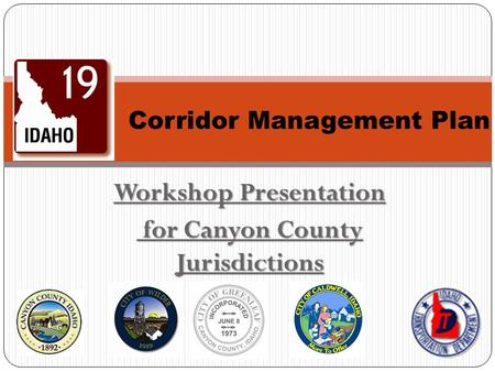Workshop Presentation for Canyon County Jurisdictions for Canyon County Jurisdictions Corridor Management Plan.