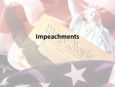 Impeachments. Impeachment Impeach: To bring formal charges against a public official Who can be impeached? – Defined by Article II, Section 4 of the Constitution.