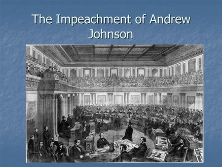 The Impeachment of Andrew Johnson. Andrew Johnson Became Pres. Following Lincoln's assassination Became Pres. Following Lincoln's assassination Democrat.