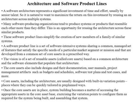 Architecture and Software Product Lines A software architecture represents a significant investment of time and effort, usually by senior talent. So it.