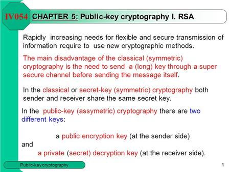 Public-key cryptography 1 CHAPTER 5: Public-key cryptography I. RSA Rapidly increasing needs for flexible and secure transmission of information require.