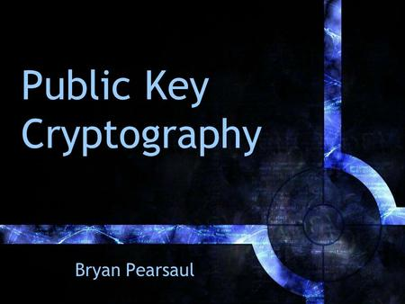 Public Key Cryptography Bryan Pearsaul. Outline What is Cryptology? Symmetric Ciphers Asymmetric Ciphers Diffie-Hellman RSA (Rivest/Shamir/Adleman) Moral.