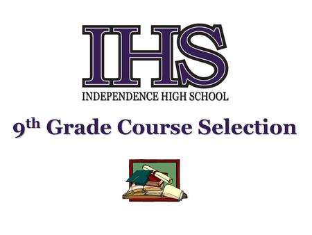9 th Grade Course Selection. Academic Catalog You can find the 2014-2015 Course Catalog online at:  HighSchoolCourseAcademicCatalogs.htm.