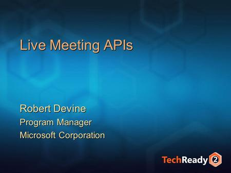 Live Meeting APIs Robert Devine Program Manager Microsoft Corporation.