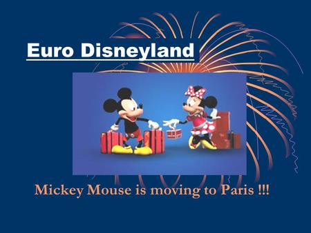 Euro Disneyland Mickey Mouse is moving to Paris !!!
