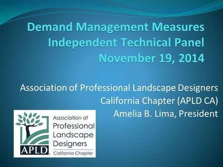 Demand Management Measures Independent Technical Panel November 19, 2014 Association of Professional Landscape Designers California Chapter (APLD CA) Amelia.