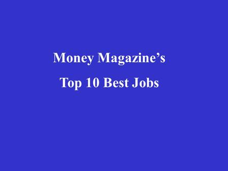 Money Magazine's Top 10 Best Jobs. 1.Software Engineer ($80,500) 2.College Professor($81,500) 3.Financial Advisor($122,500) 4.Human Resources Manager($74,000)