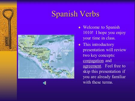 Spanish Verbs  Welcome to Spanish 1010! I hope you enjoy your time in class.  This introductory presentation will review two key concepts: conjugation.