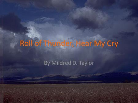 Roll of Thunder, Hear My Cry By Mildred D. Taylor.