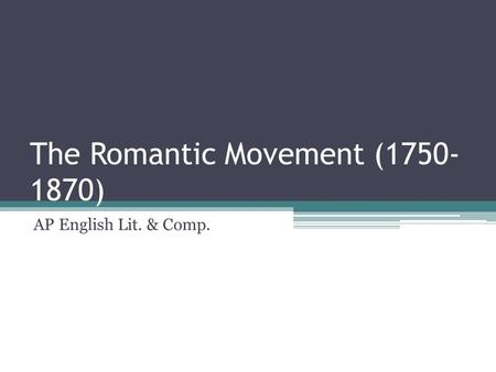 The Romantic Movement ( )