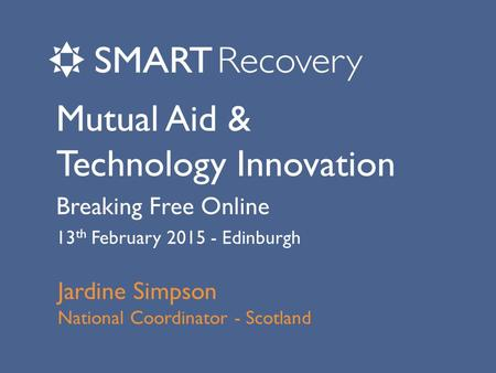 Mutual Aid & Technology Innovation Breaking Free Online 13 th February 2015 - Edinburgh Jardine Simpson National Coordinator - Scotland.