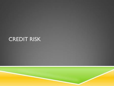 CREDIT RISK. CREDIT RATINGS  Rating Agencies: Moody's and S&P  Creditworthiness of corporate bonds  In the S&P rating system, AAA is the best rating.