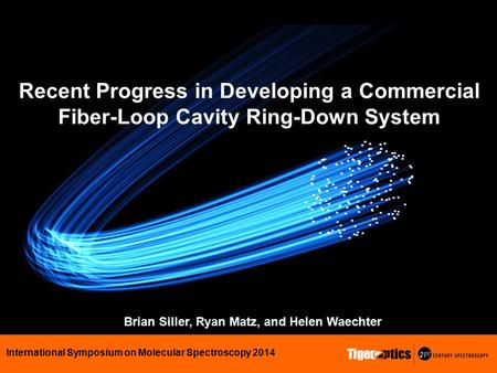 Brian Siller, Ryan Matz, and Helen Waechter Recent Progress in Developing a Commercial Fiber-Loop Cavity Ring-Down System International Symposium on Molecular.
