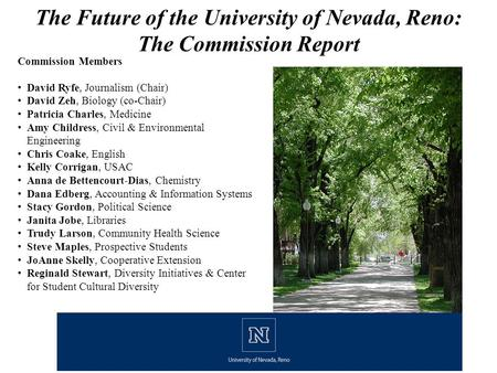 The Future of the University of Nevada, Reno: The Commission Report Commission Members David Ryfe, Journalism (Chair) David Zeh, Biology (co-Chair) Patricia.