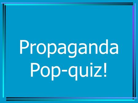 Propaganda Pop-quiz!.