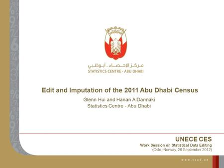 Edit and Imputation of the 2011 Abu Dhabi Census Glenn Hui and Hanan AlDarmaki Statistics Centre - Abu Dhabi UNECE CES Work Session on Statistical Data.