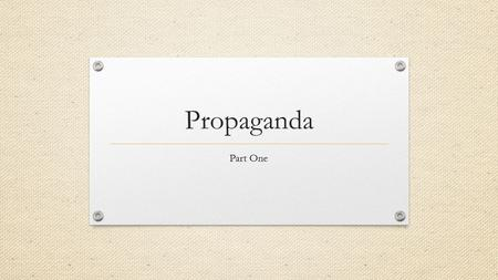 Propaganda Part One. What is Propaganda? Method or approach to spread ideas that further a cause, such as political, commercial, or religious There are.