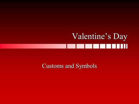 Valentine's Day Customs and Symbols. February 14th Valentine's Day is on February 14 th. Both children and adults _________ Valentine's Day.