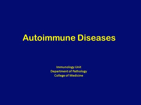 Autoimmune Diseases Immunology Unit Department of Pathology College of Medicine.