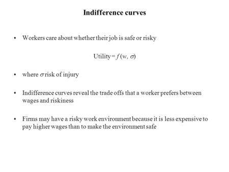 Indifference curves Workers care about whether their job is safe or risky Utility = f (w,  ) where  risk of injury Indifference curves reveal the trade.