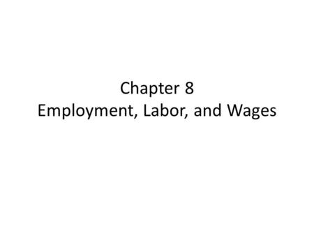 Chapter 8 Employment, Labor, and Wages. The Labor Movement Early Union Development A. The nation's first unions ware comprised of skilled workers. B.