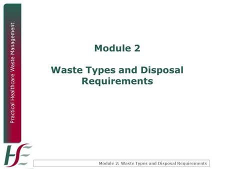 Module 2: Waste Types and Disposal Requirements Practical Healthcare Waste Management Module 2 Waste Types and Disposal Requirements.