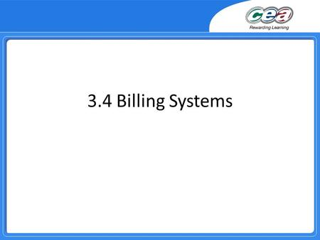 3.4 Billing Systems. Overview Demonstrate and apply knowledge and understanding of how utility bills are produced from a batch processing system employing.