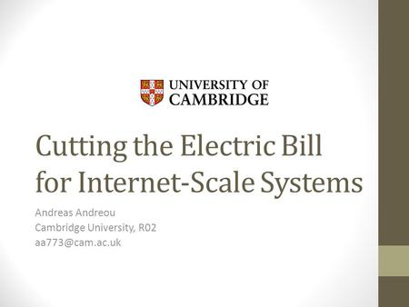 Cutting the Electric Bill for Internet-Scale Systems Andreas Andreou Cambridge University, R02