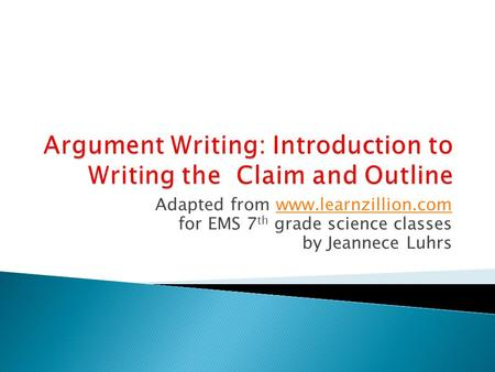 Argument Writing: Introduction to Writing the Claim and Outline