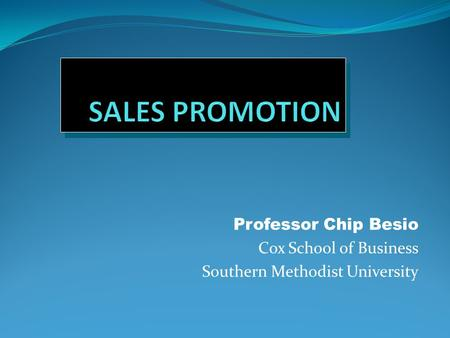 Professor Chip Besio Cox School of Business Southern Methodist University.