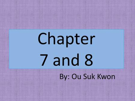 Chapter 7 and 8 By: Ou Suk Kwon. Comparing 2 numbers that are written: A to B A / B A:B.