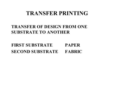 TRANSFER PRINTING TRANSFER OF DESIGN FROM ONE SUBSTRATE TO ANOTHER FIRST SUBSTRATEPAPER SECOND SUBSTRATEFABRIC.