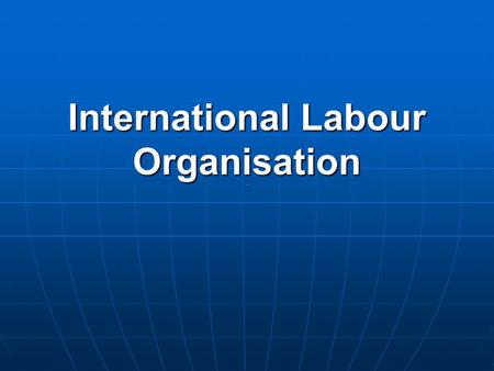 International Labour Organisation. The ILO formulates international labour standards in the form of Conventions and Recommendations setting minimum standards.
