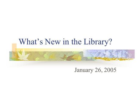 What's New in the Library? January 26, 2005. Materials Horizontal Files Videos Audios Professional Room Magazines and Journals Books.