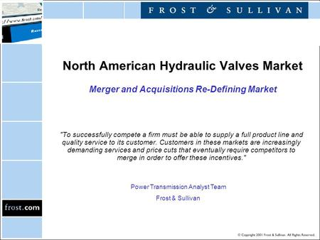 North American Hydraulic Valves Market Merger and Acquisitions Re-Defining Market To successfully compete a firm must be able to supply a full product.