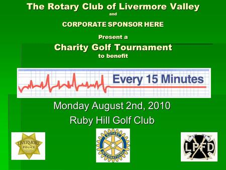 The Rotary Club of Livermore Valley and CORPORATE SPONSOR HERE Present a Charity Golf Tournament to benefit Monday August 2nd, 2010 Ruby Hill Golf Club.