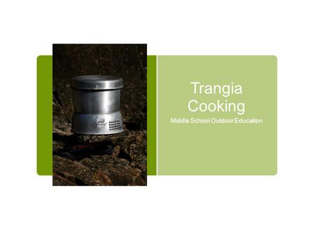 Trangia Cooking Middle School Outdoor Education. What is a Trangia?  Trangia is a trademark for a line of alcohol-burning portable stoves manufactured.