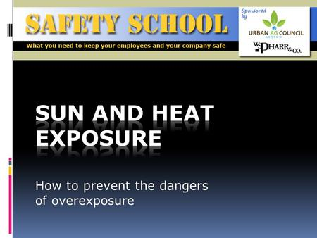 How to prevent the dangers of overexposure. Objective To learn the possible dangers of the sun and high temperatures and how to prevent overexposure SAFETY.